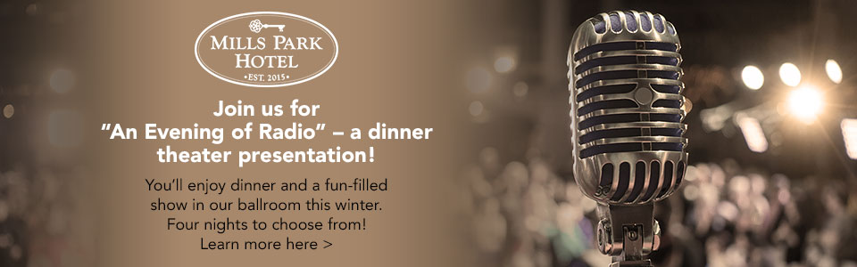 "Mills Park Hotel - ""An Evening of Radio"" Dinner Theater"