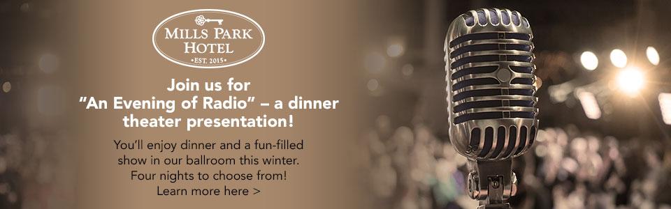 "Mills Park Hotel - ""An Evening of Radio"" Dinner Theater"
